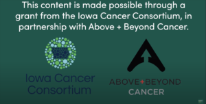 Slide explaining that content is made possible from the Iowa Cancer Consortium in partnership with Above + Beyond