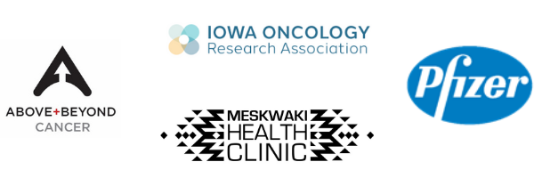 Above + Beyond Cancer, Iowa Oncology Research Association, Meskwaki Health Clinic, Pfizer